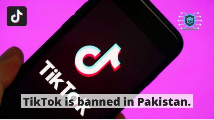 TikTok is banned Pakistan.